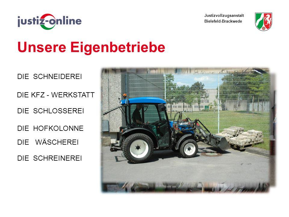 Justizvollzugsanstalt Bielefeld-Brackwede Unsere Eigenbetriebe DIE KFZ - WERKSTATT DIE SCHNEIDEREI DIE HOFKOLONNE DIE SCHLOSSEREI DIE SCHREINEREI DIE
