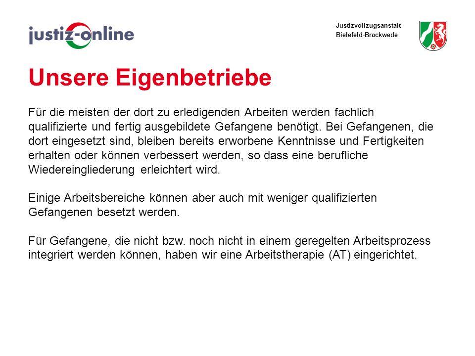 Justizvollzugsanstalt Bielefeld-Brackwede Unsere Eigenbetriebe Für die meisten der dort zu erledigenden Arbeiten werden fachlich qualifizierte und fer