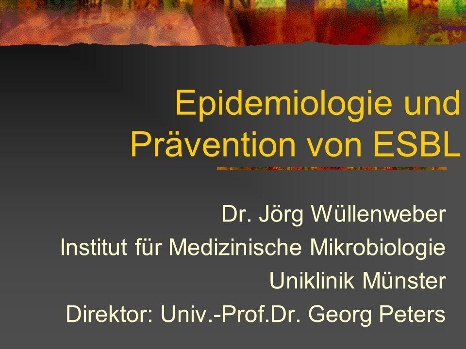 Epidemiologie und Prävention von ESBL Dr. Jörg Wüllenweber Institut für Medizinische Mikrobiologie Uniklinik Münster Direktor: Univ.-Prof.Dr. Georg Pe