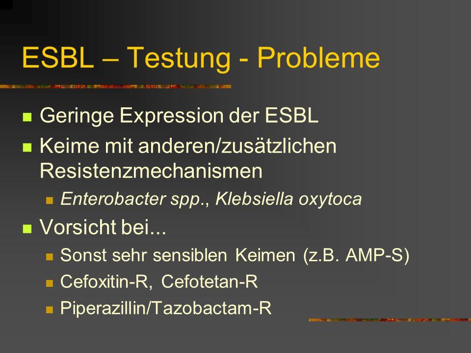 ESBL – Testung - Probleme Geringe Expression der ESBL Keime mit anderen/zusätzlichen Resistenzmechanismen Enterobacter spp., Klebsiella oxytoca Vorsic