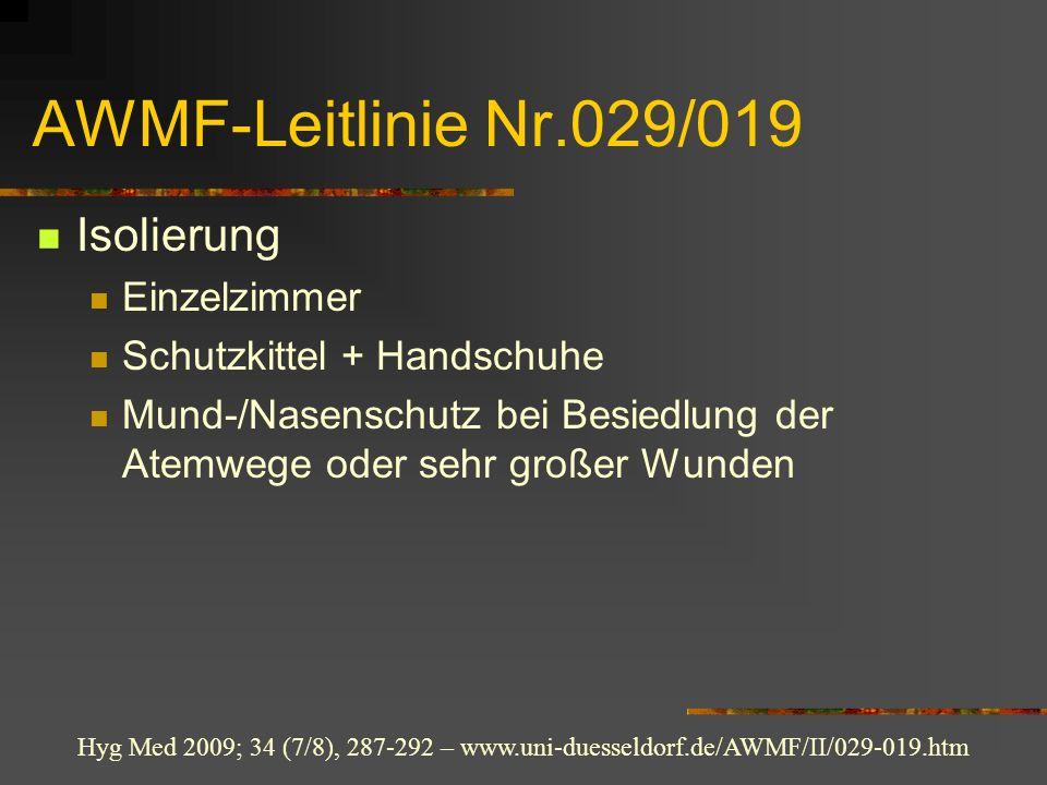 AWMF-Leitlinie Nr.029/019 Isolierung Einzelzimmer Schutzkittel + Handschuhe Mund-/Nasenschutz bei Besiedlung der Atemwege oder sehr großer Wunden Hyg