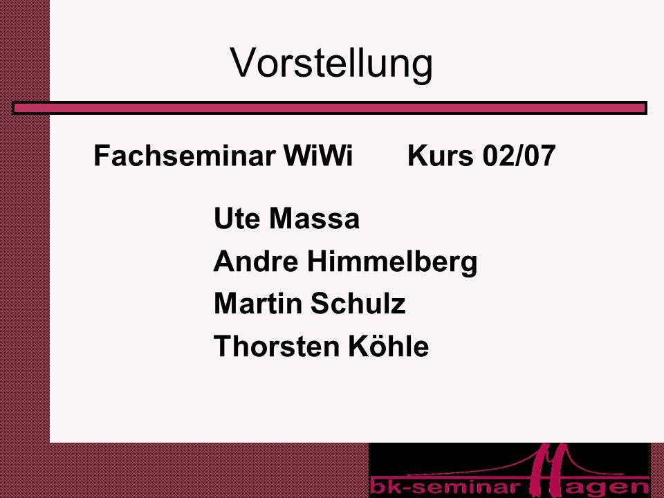 2 Vorstellung Kurs 02/07 Ute Massa Andre Himmelberg Martin Schulz Thorsten Köhle Fachseminar WiWi