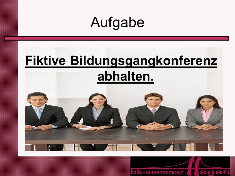 3 Aufgabe Fiktive Bildungsgangkonferenz abhalten.