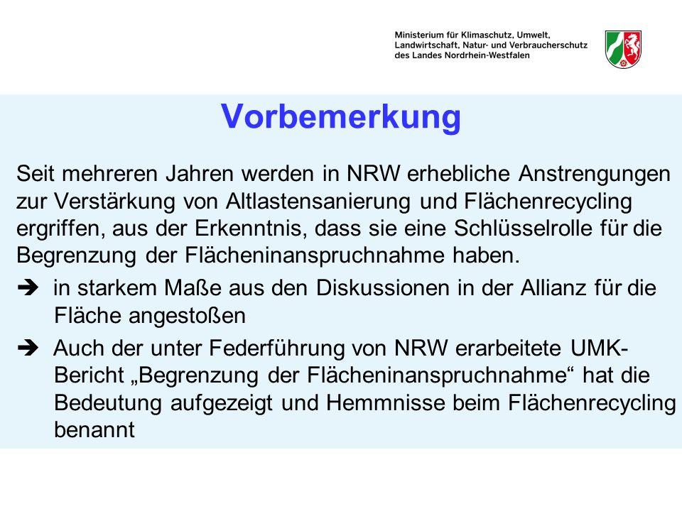 Vorbemerkung Seit mehreren Jahren werden in NRW erhebliche Anstrengungen zur Verstärkung von Altlastensanierung und Flächenrecycling ergriffen, aus de