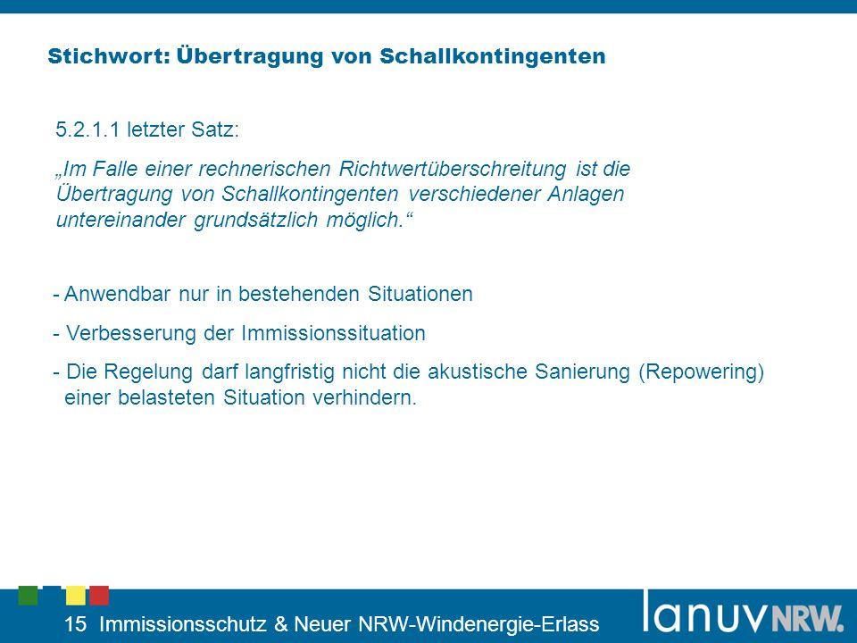 15 Immissionsschutz & Neuer NRW-Windenergie-Erlass 5.2.1.1 letzter Satz: Im Falle einer rechnerischen Richtwertüberschreitung ist die Übertragung von
