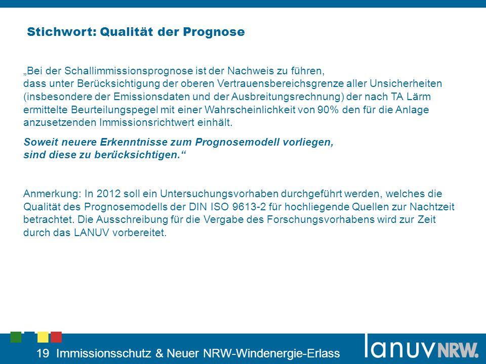 19 Immissionsschutz & Neuer NRW-Windenergie-Erlass Stichwort: Qualität der Prognose Bei der Schallimmissionsprognose ist der Nachweis zu führen, dass