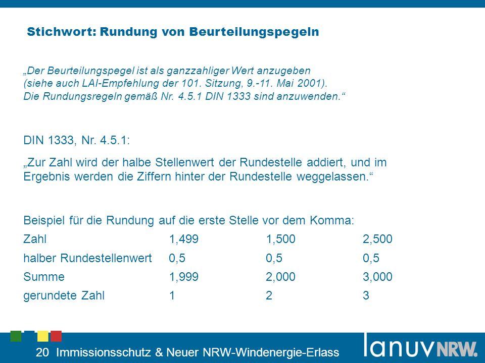 20 Immissionsschutz & Neuer NRW-Windenergie-Erlass Stichwort: Rundung von Beurteilungspegeln Der Beurteilungspegel ist als ganzzahliger Wert anzugeben