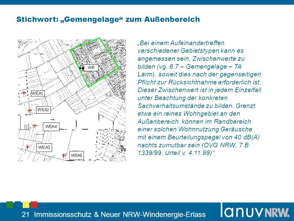 21 Immissionsschutz & Neuer NRW-Windenergie-Erlass Stichwort: Gemengelage zum Außenbereich Bei einem Aufeinandertreffen verschiedener Gebietstypen kan