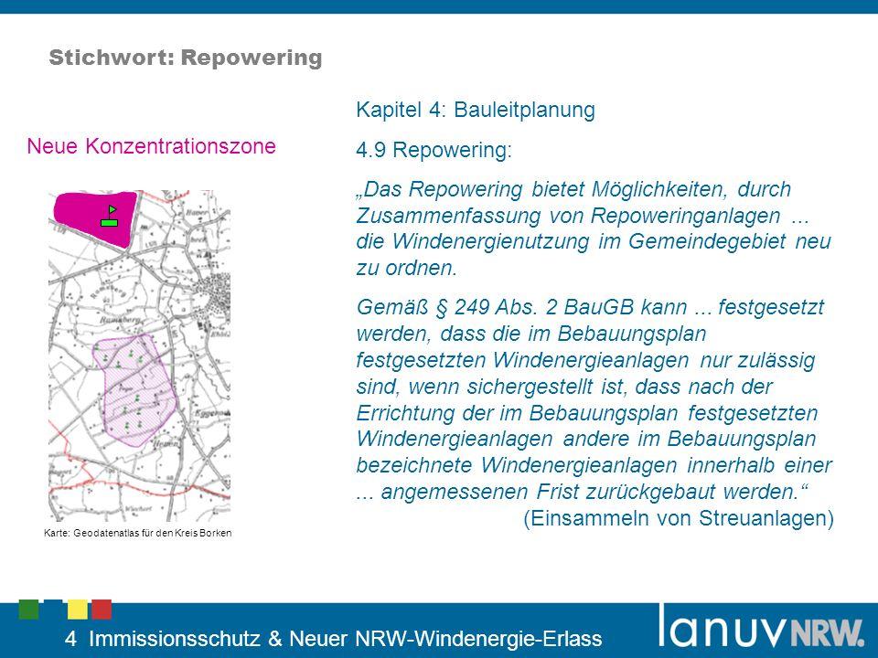 5 Immissionsschutz & Neuer NRW-Windenergie-Erlass Stichwort: Repowering Kapitel 4.9: Repowering Vorteile: -Effektivitätssteigerung -Neuordnung der Windenergienutzung (Einsammeln von Streuanlagen) -Verringerung von Schallimmissionen u.