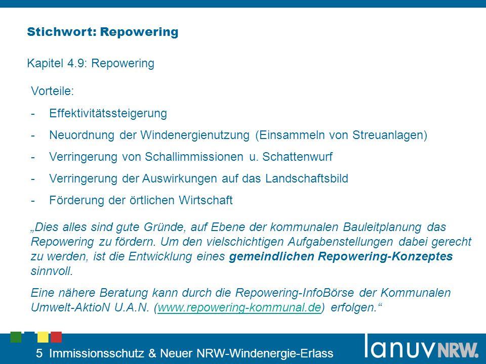 5 Immissionsschutz & Neuer NRW-Windenergie-Erlass Stichwort: Repowering Kapitel 4.9: Repowering Vorteile: -Effektivitätssteigerung -Neuordnung der Win