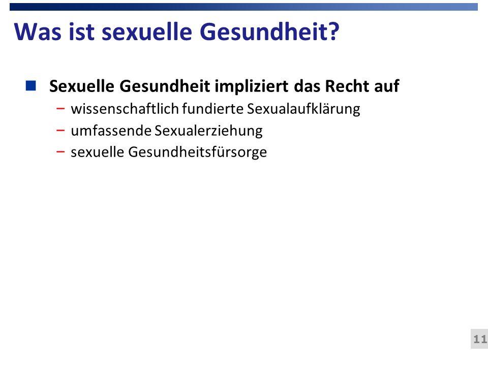11 Was ist sexuelle Gesundheit? n Sexuelle Gesundheit impliziert das Recht auf – wissenschaftlich fundierte Sexualaufklärung – umfassende Sexualerzieh