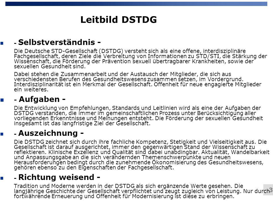 3 Leitbild DSTDG n - Selbstverständnis - Die Deutsche STD-Gesellschaft (DSTDG) versteht sich als eine offene, interdisziplinäre Fachgesellschaft, dere
