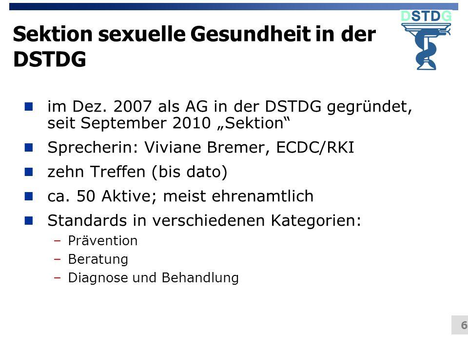 6 Sektion sexuelle Gesundheit in der DSTDG n im Dez. 2007 als AG in der DSTDG gegründet, seit September 2010 Sektion n Sprecherin: Viviane Bremer, ECD