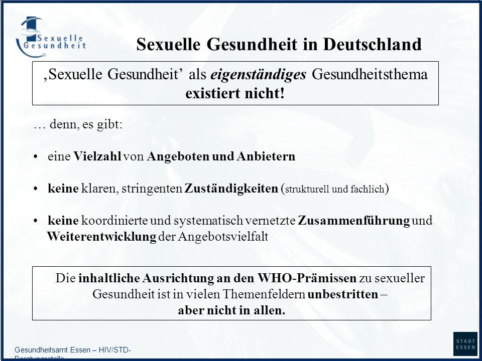 Gesundheitsamt Essen – HIV/STD- Beratungsstelle Sexuelle Gesundheit in Deutschland Sexuelle Gesundheit als eigenständiges Gesundheitsthema existiert n