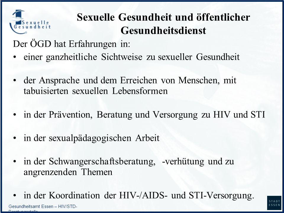 Gesundheitsamt Essen – HIV/STD- Beratungsstelle Sexuelle Gesundheit und öffentlicher Gesundheitsdienst Der ÖGD hat Erfahrungen in: einer ganzheitliche