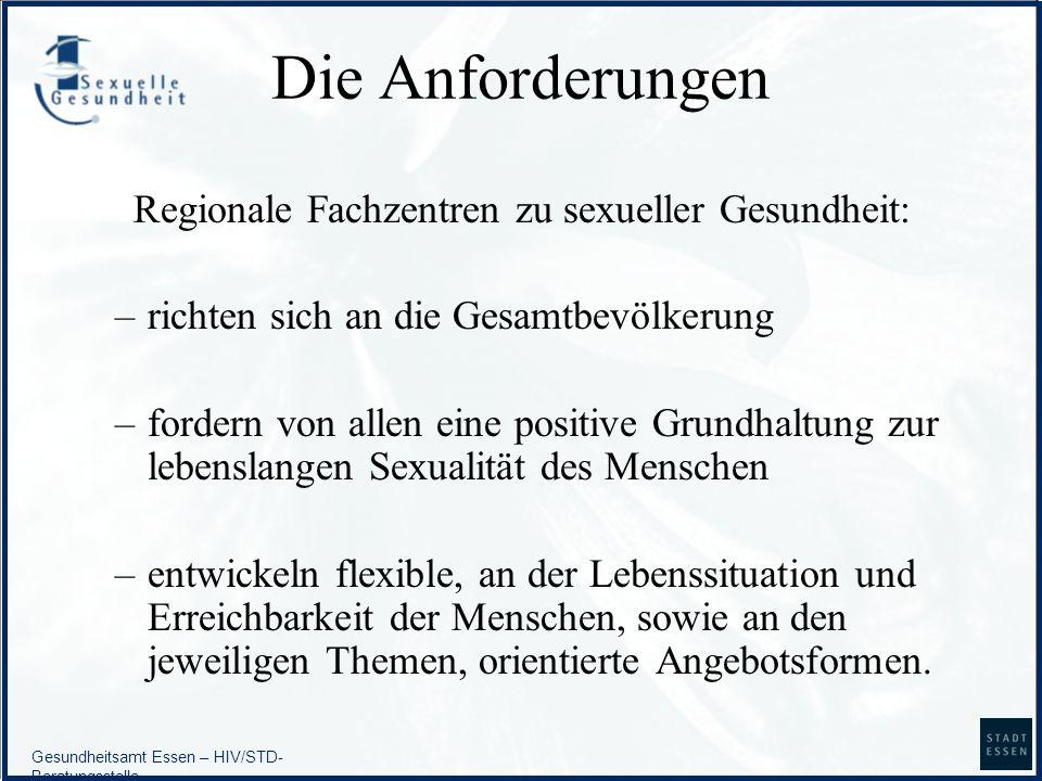 Gesundheitsamt Essen – HIV/STD- Beratungsstelle Die Anforderungen Regionale Fachzentren zu sexueller Gesundheit: –richten sich an die Gesamtbevölkerun