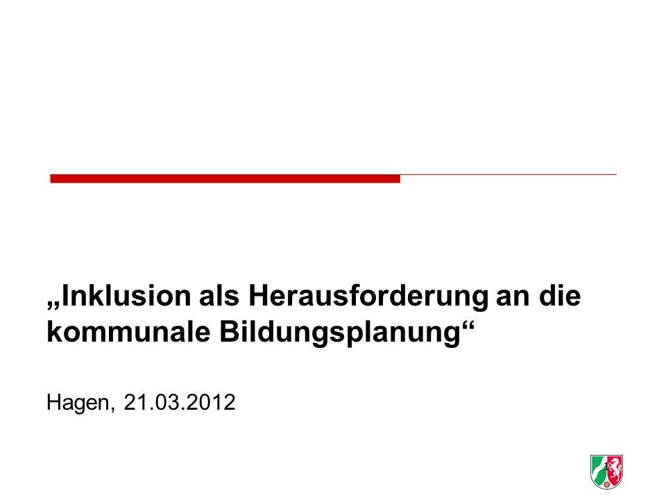 1 Inklusion als Herausforderung an die kommunale Bildungsplanung Hagen, 21.03.2012