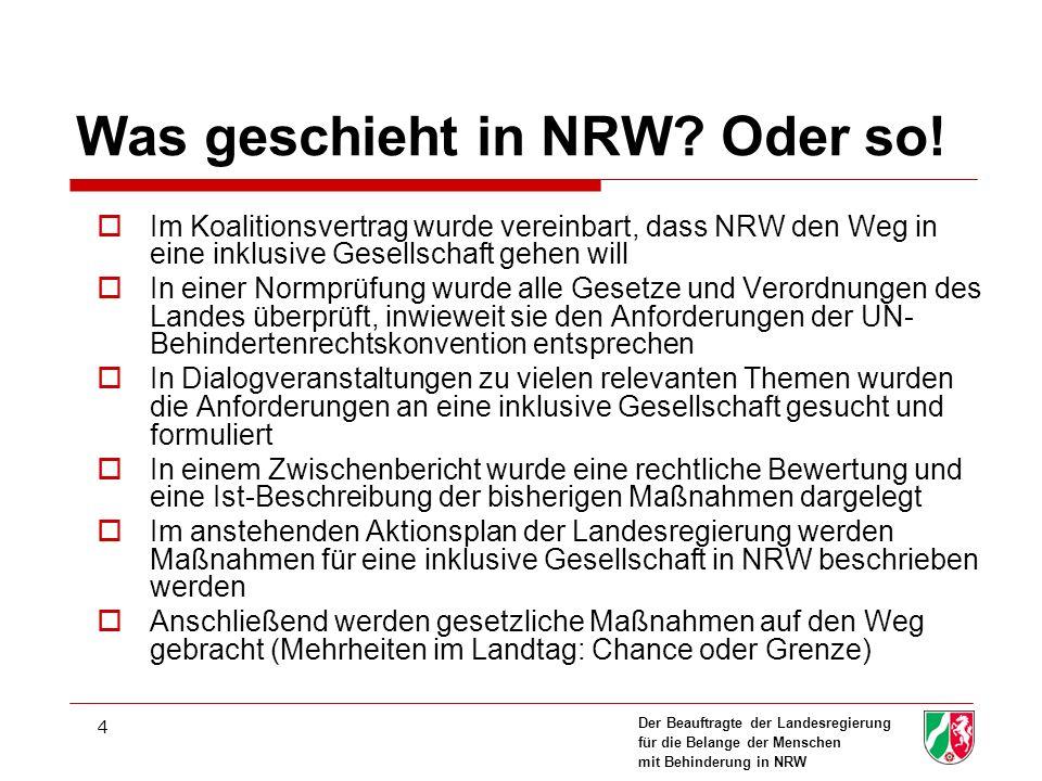 Der Beauftragte der Landesregierung für die Belange der Menschen mit Behinderung in NRW 4 Was geschieht in NRW? Oder so! Im Koalitionsvertrag wurde ve