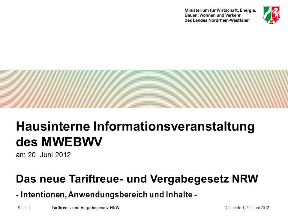 Seite 1Tariftreue- und Vergabegesetz NRWDüsseldorf, 20. Juni 2012 Hausinterne Informationsveranstaltung des MWEBWV am 20. Juni 2012 Das neue Tariftreu