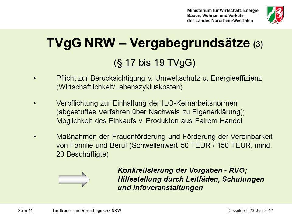 Seite 11Tariftreue- und Vergabegesetz NRWDüsseldorf, 20. Juni 2012 TVgG NRW – Vergabegrundsätze (3) (§ 17 bis 19 TVgG) Pflicht zur Berücksichtigung v.
