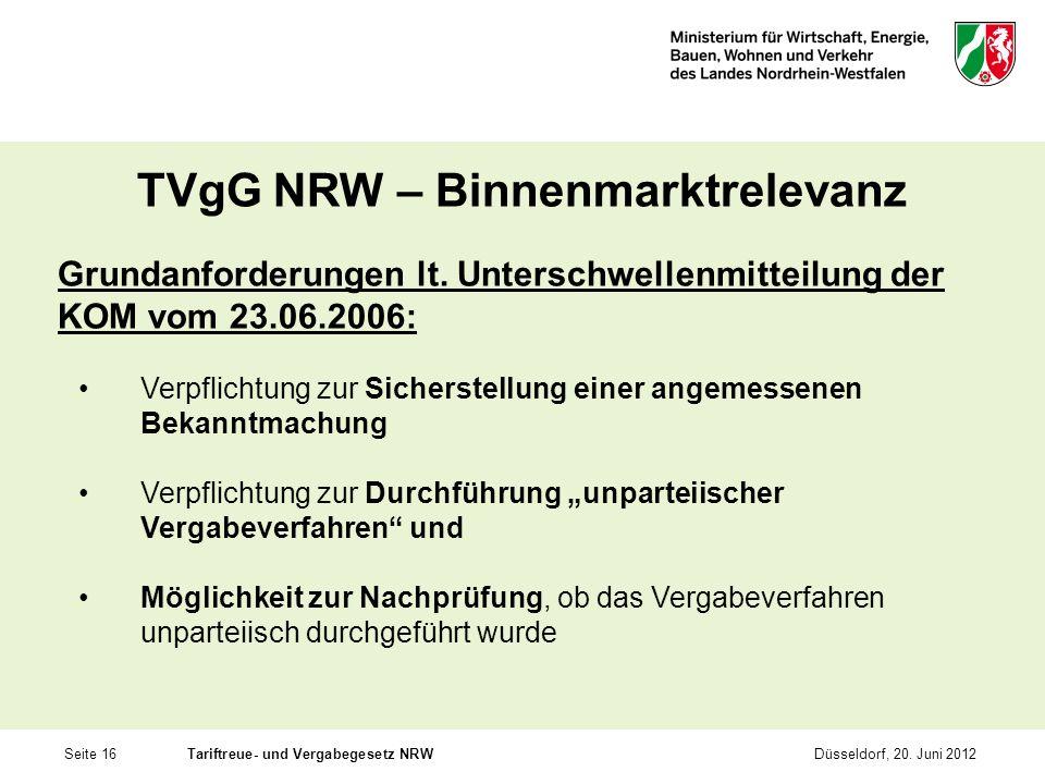 Seite 16Tariftreue- und Vergabegesetz NRWDüsseldorf, 20. Juni 2012 TVgG NRW – Binnenmarktrelevanz Grundanforderungen lt. Unterschwellenmitteilung der