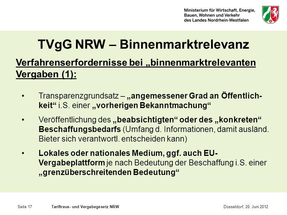Seite 17Tariftreue- und Vergabegesetz NRWDüsseldorf, 20. Juni 2012 TVgG NRW – Binnenmarktrelevanz Verfahrenserfordernisse bei binnenmarktrelevanten Ve