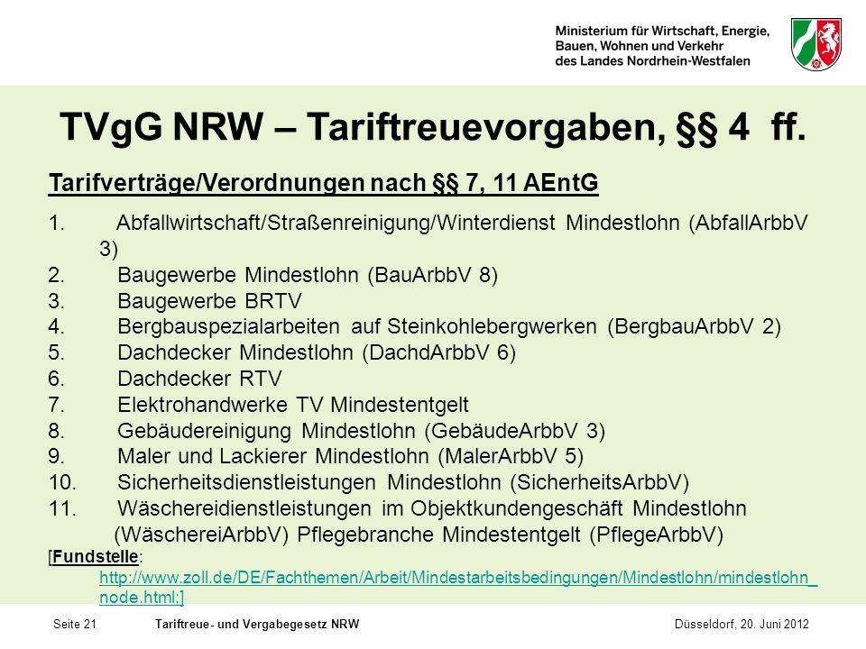 Seite 21Tariftreue- und Vergabegesetz NRWDüsseldorf, 20. Juni 2012 TVgG NRW – Tariftreuevorgaben, §§ 4 ff. Tarifverträge/Verordnungen nach §§ 7, 11 AE