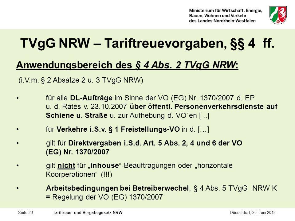 Seite 23Tariftreue- und Vergabegesetz NRWDüsseldorf, 20. Juni 2012 TVgG NRW – Tariftreuevorgaben, §§ 4 ff. Anwendungsbereich des § 4 Abs. 2 TVgG NRW: