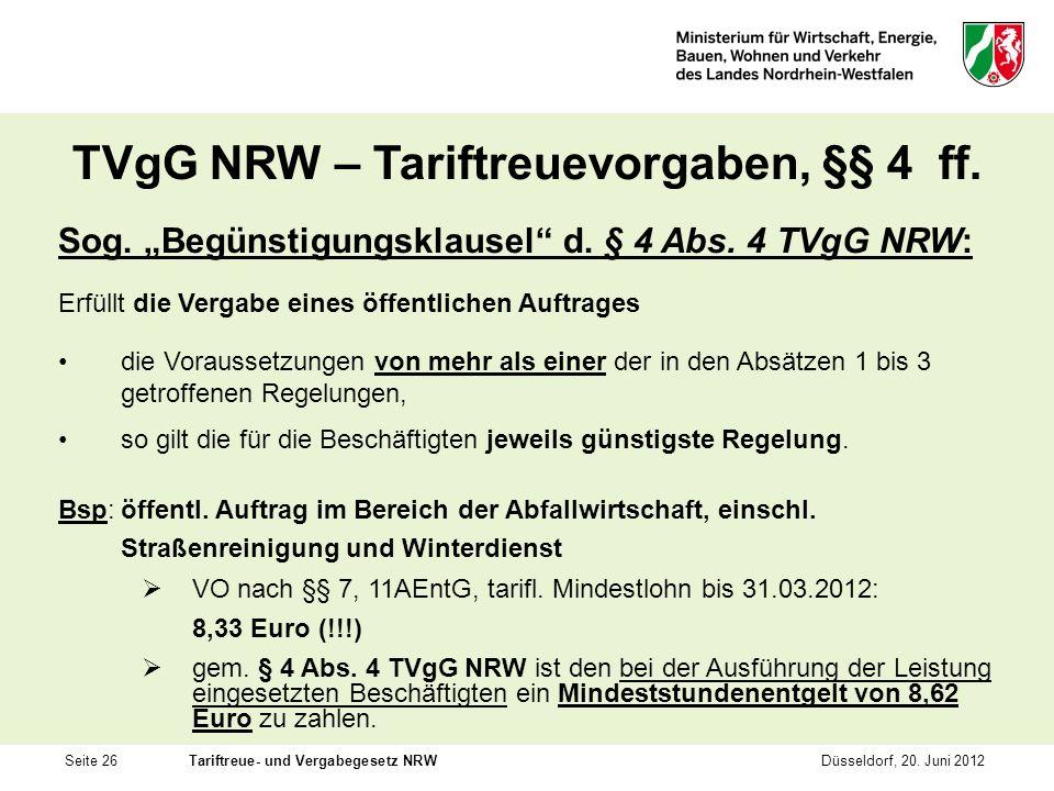 Seite 26Tariftreue- und Vergabegesetz NRWDüsseldorf, 20. Juni 2012 TVgG NRW – Tariftreuevorgaben, §§ 4 ff. Sog. Begünstigungsklausel d. § 4 Abs. 4 TVg