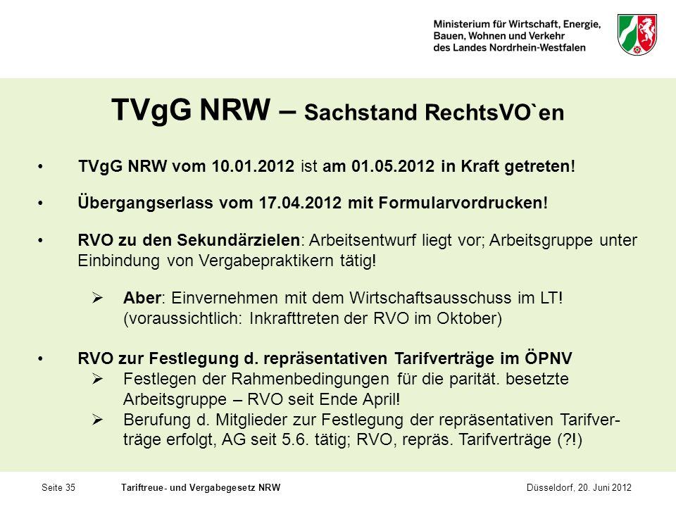 Seite 35Tariftreue- und Vergabegesetz NRWDüsseldorf, 20. Juni 2012 TVgG NRW – Sachstand RechtsVO`en TVgG NRW vom 10.01.2012 ist am 01.05.2012 in Kraft