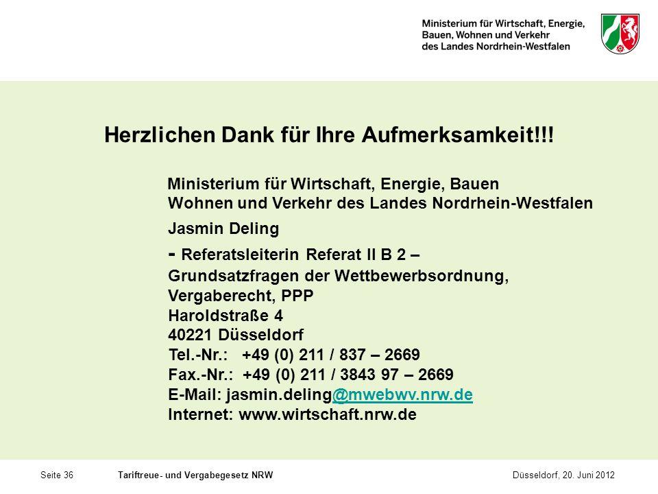 Seite 36Tariftreue- und Vergabegesetz NRWDüsseldorf, 20. Juni 2012 Herzlichen Dank für Ihre Aufmerksamkeit!!! Ministerium für Wirtschaft, Energie, Bau
