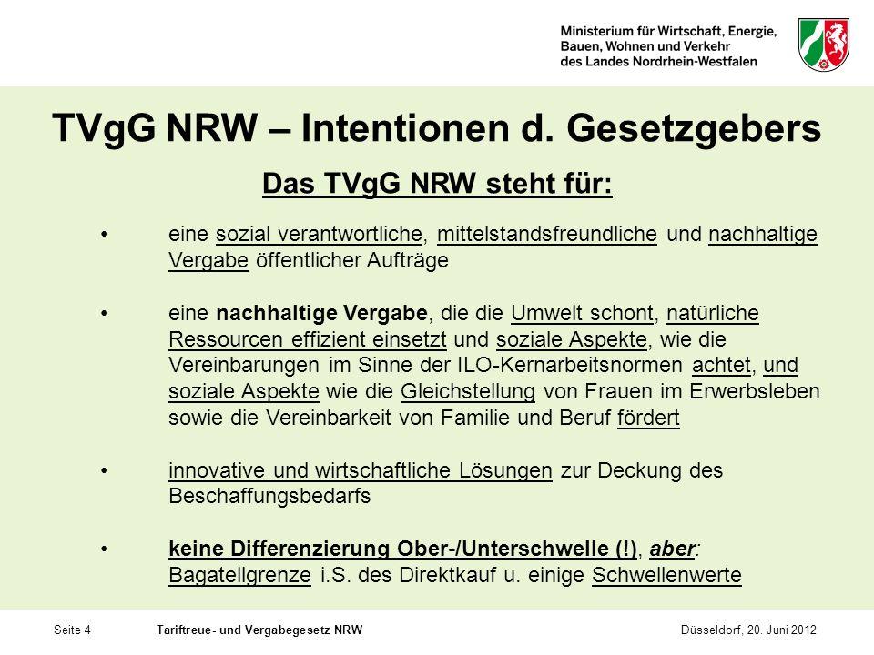 Seite 4Tariftreue- und Vergabegesetz NRWDüsseldorf, 20. Juni 2012 TVgG NRW – Intentionen d. Gesetzgebers Das TVgG NRW steht für: eine sozial verantwor