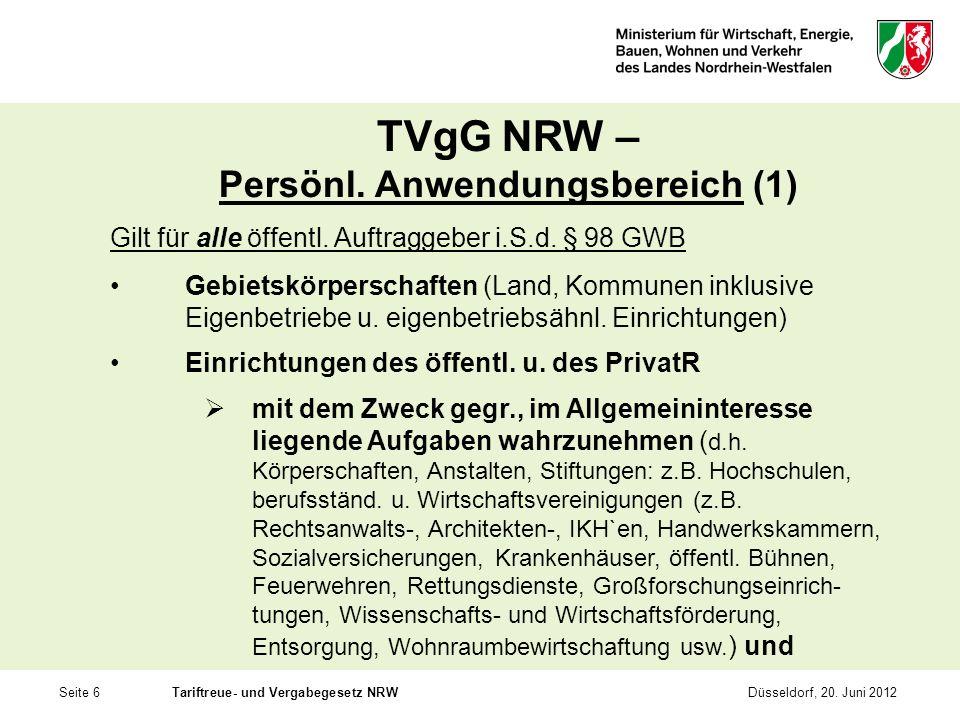 Seite 6Tariftreue- und Vergabegesetz NRWDüsseldorf, 20. Juni 2012 TVgG NRW – Persönl. Anwendungsbereich (1) Gilt für alle öffentl. Auftraggeber i.S.d.