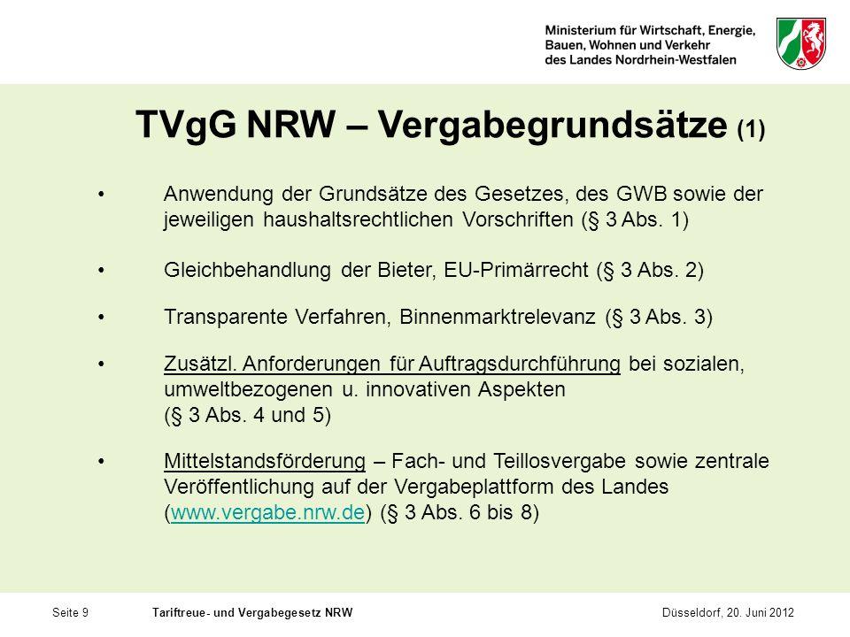 Seite 9Tariftreue- und Vergabegesetz NRWDüsseldorf, 20. Juni 2012 TVgG NRW – Vergabegrundsätze (1) Anwendung der Grundsätze des Gesetzes, des GWB sowi
