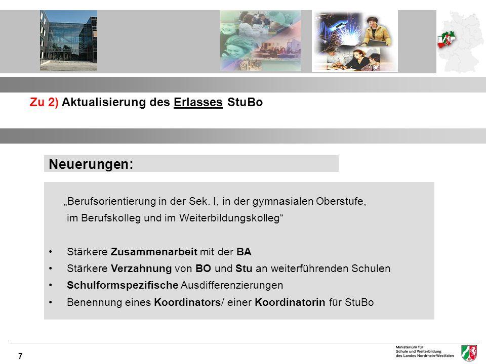 7 Zu 2) Aktualisierung des Erlasses StuBo Neuerungen: Berufsorientierung in der Sek. I, in der gymnasialen Oberstufe, im Berufskolleg und im Weiterbil
