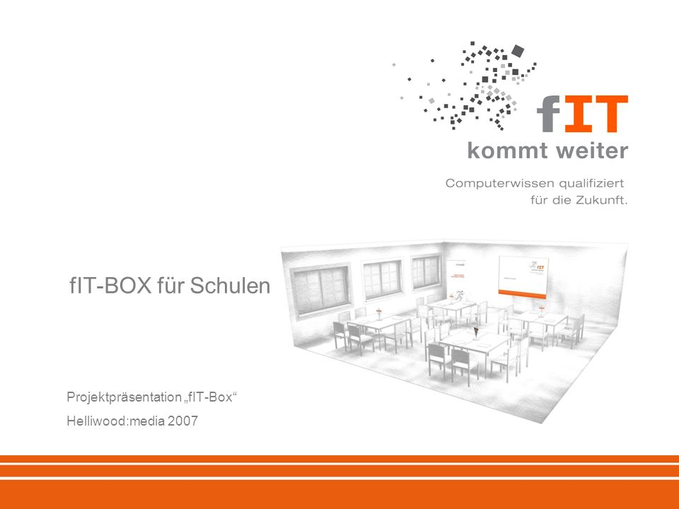 fIT-BOX für Schulen Projektpräsentation fIT-Box Helliwood:media 2007