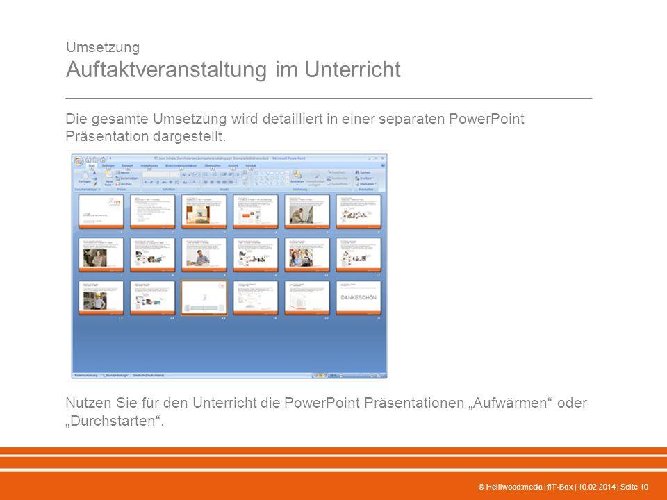 © Helliwood:media | fIT-Box | 10.02.2014 | Seite 10 Die gesamte Umsetzung wird detailliert in einer separaten PowerPoint Präsentation dargestellt.