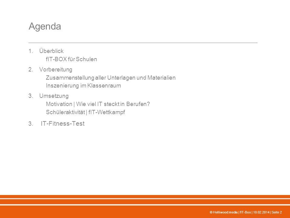 © Helliwood:media | fIT-Box | 10.02.2014 | Seite 2 Agenda 1.Überblick fIT-BOX für Schulen 2.Vorbereitung Zusammenstellung aller Unterlagen und Materia