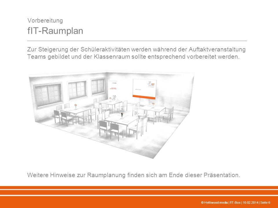 © Helliwood:media | fIT-Box | 10.02.2014 | Seite 6 Vorbereitung fIT-Raumplan Zur Steigerung der Schüleraktivitäten werden während der Auftaktveranstal