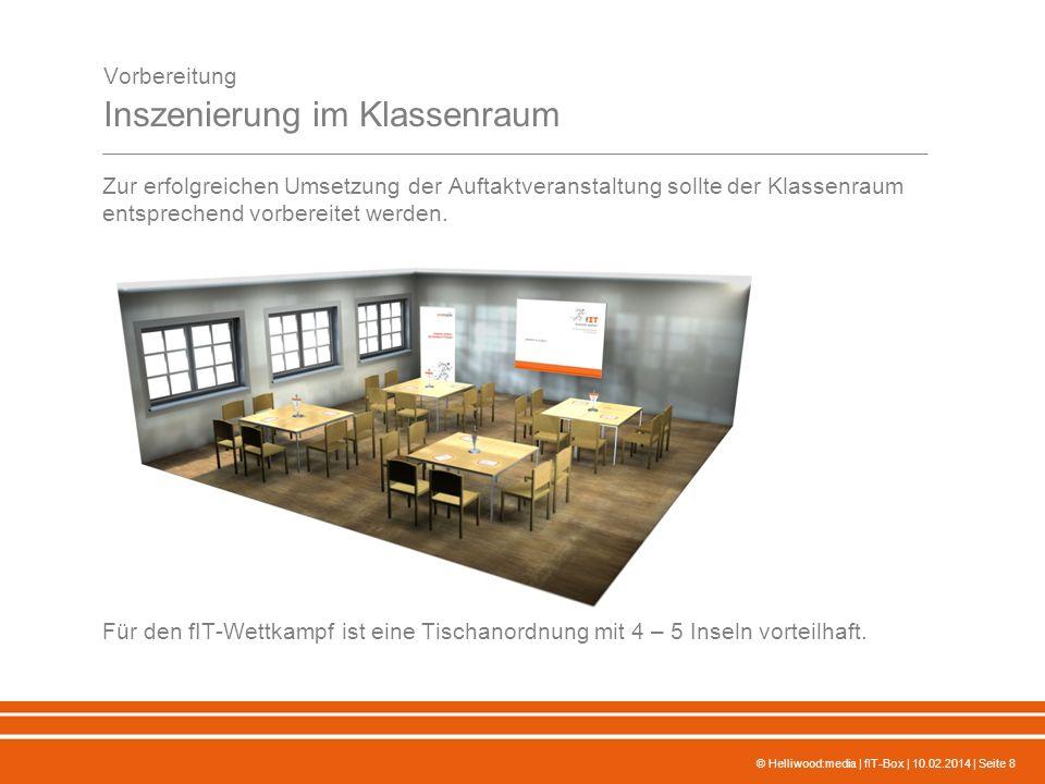 © Helliwood:media | fIT-Box | 10.02.2014 | Seite 8 Vorbereitung Inszenierung im Klassenraum Zur erfolgreichen Umsetzung der Auftaktveranstaltung sollte der Klassenraum entsprechend vorbereitet werden.