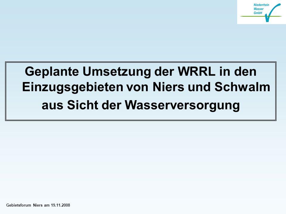 Gebietsforum Niers am 19.11.2008 Geplante Umsetzung der WRRL in den Einzugsgebieten von Niers und Schwalm aus Sicht der Wasserversorgung