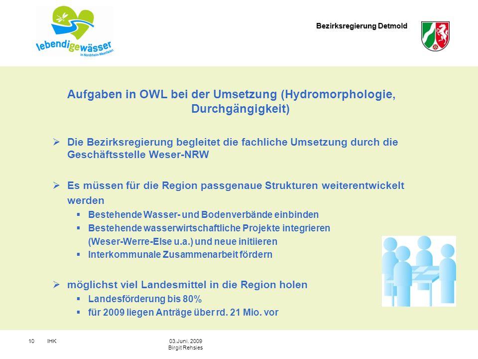 Bezirksregierung Detmold IHK1003.Juni. 2009 Birgit Rehsies Aufgaben in OWL bei der Umsetzung (Hydromorphologie, Durchgängigkeit) Die Bezirksregierung