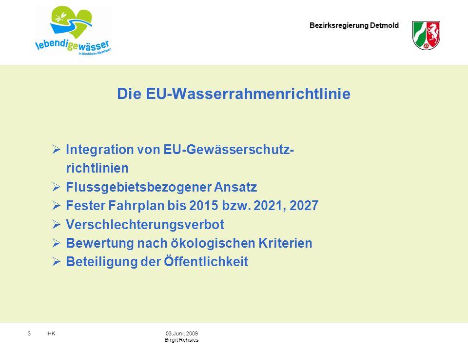 Bezirksregierung Detmold IHK303.Juni. 2009 Birgit Rehsies Die EU-Wasserrahmenrichtlinie Integration von EU-Gewässerschutz- richtlinien Flussgebietsbez