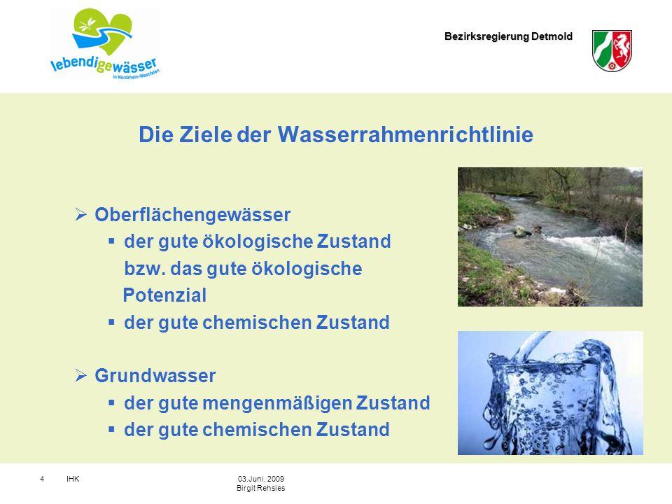 Bezirksregierung Detmold IHK403.Juni. 2009 Birgit Rehsies Die Ziele der Wasserrahmenrichtlinie Oberflächengewässer der gute ökologische Zustand bzw. d