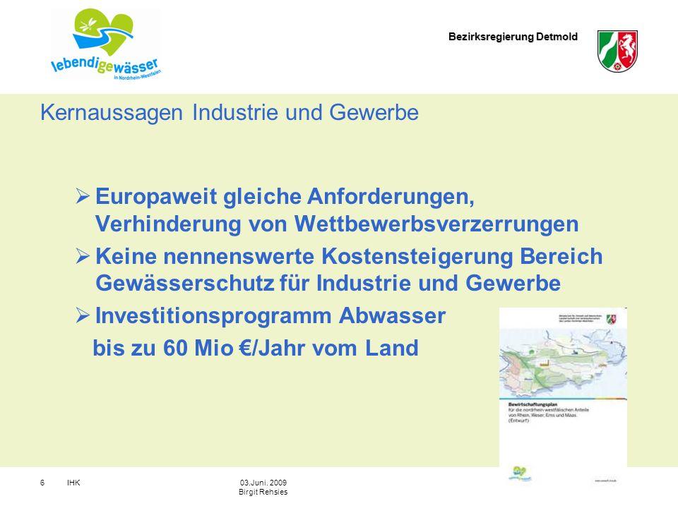 Bezirksregierung Detmold IHK603.Juni. 2009 Birgit Rehsies Kernaussagen Industrie und Gewerbe Europaweit gleiche Anforderungen, Verhinderung von Wettbe