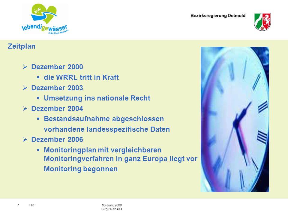 Bezirksregierung Detmold IHK703.Juni. 2009 Birgit Rehsies Zeitplan Dezember 2000 die WRRL tritt in Kraft Dezember 2003 Umsetzung ins nationale Recht D