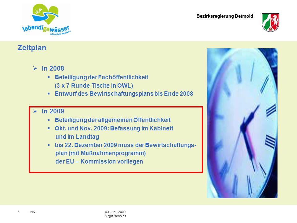 Bezirksregierung Detmold IHK803.Juni. 2009 Birgit Rehsies Zeitplan In 2008 Beteiligung der Fachöffentlichkeit (3 x 7 Runde Tische in OWL) Entwurf des