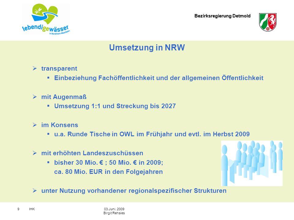 Bezirksregierung Detmold IHK903.Juni. 2009 Birgit Rehsies Umsetzung in NRW transparent Einbeziehung Fachöffentlichkeit und der allgemeinen Öffentlichk