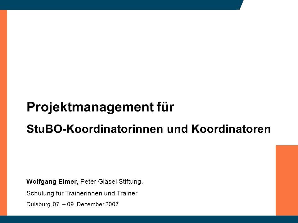 Projektmanagement für StuBO-Koordinatorinnen und Koordinatoren Wolfgang Eimer, Peter Gläsel Stiftung, Schulung für Trainerinnen und Trainer Duisburg,