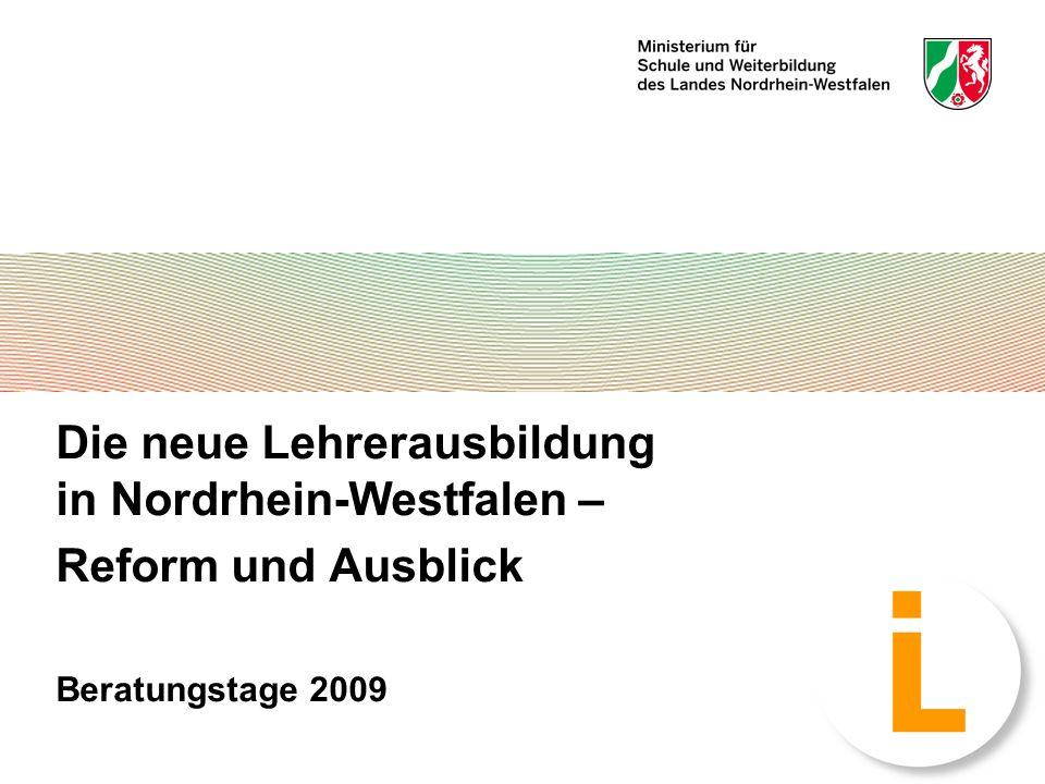 1 Die neue Lehrerausbildung in Nordrhein-Westfalen – Reform und Ausblick Beratungstage 2009